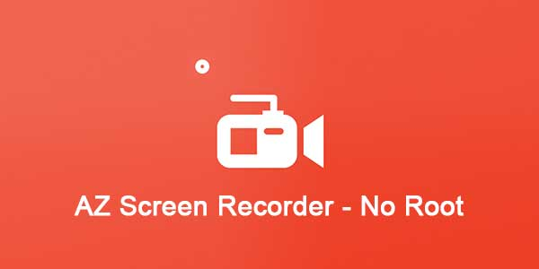 AZ Screen Recorder No Root: Easy to install and use