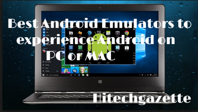 Best Android Emulators to experience Android on PC or MAC