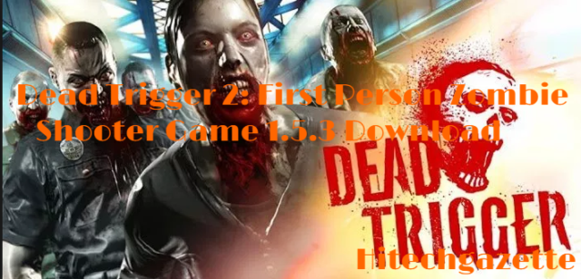 How to download Dead Trigger 2 latest version on your Android device