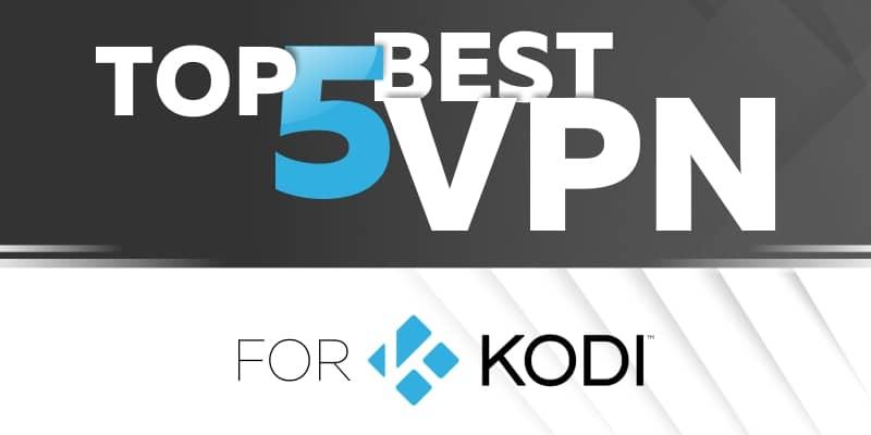 Best Kodi VPN Guide - How to Install Kodi VPN (2019)