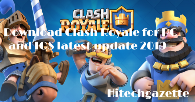 Download Clash Royale for PC and IOS latest update 2019