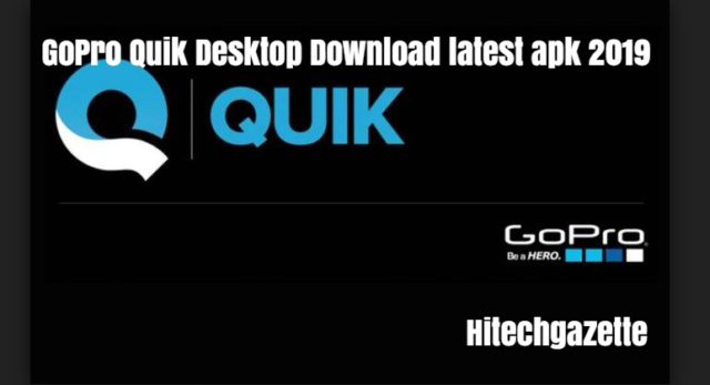 GoPro Quik now available to download for Desktop | Hi Tech