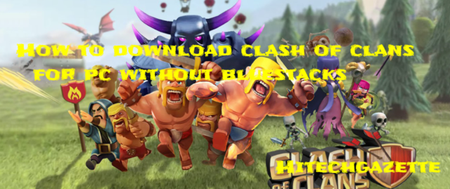 Clash Of Clans for PC without Bluestacks on Windows 7,8,10/XP/MAC/Laptop